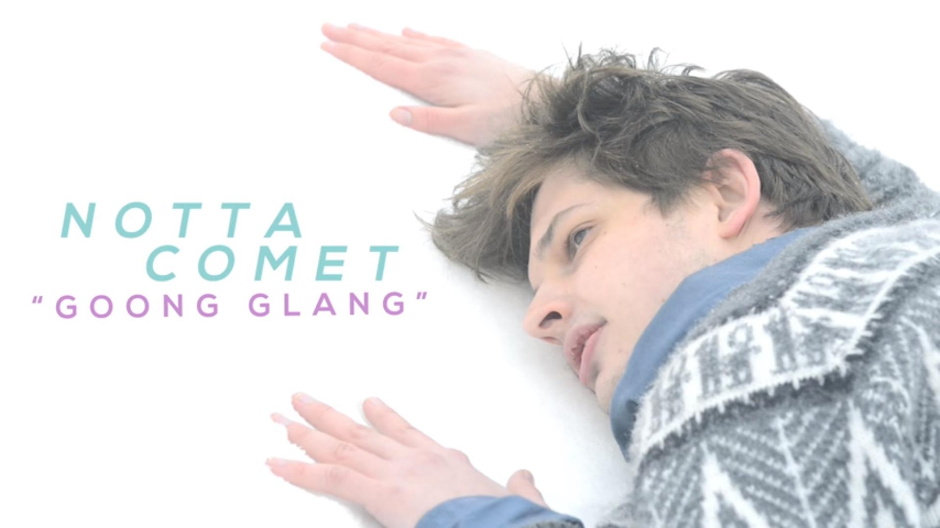 Notta Comet: Goon Glang